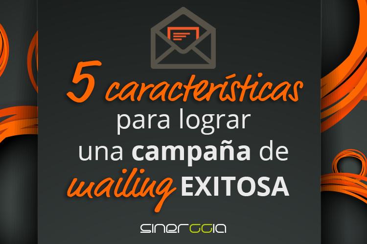5 Características que tiene una campaña de mailing exitosa.