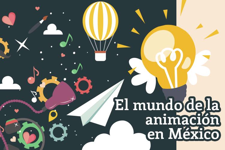El mundo de la animación en México