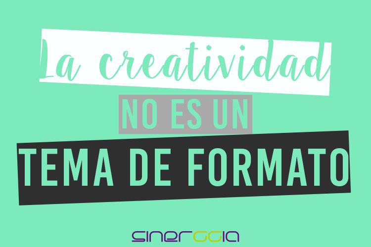 La creatividad no sigue formatos.